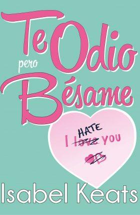 Te odio pero bésame (Isabel Keats)