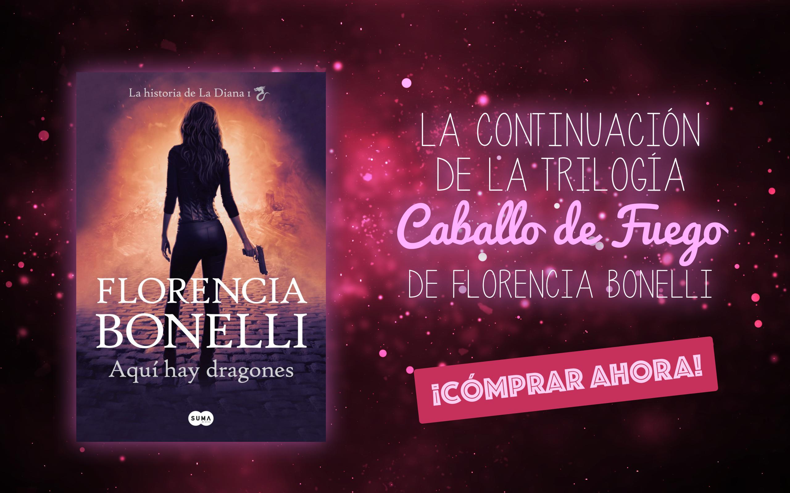 Aquí Hay Dragones De Florencia Bonelli La Continuación De Caballo De Fuego